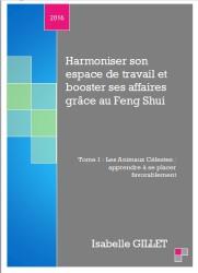 Harmoniser son espace de travail et booster ses affaires grace au Feng Shui Tome 1 avec Isabelle GILLET
